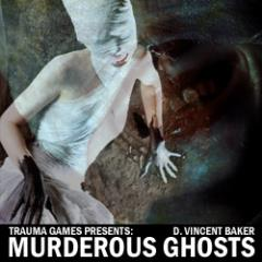Trauma Games Presents - Murderous Ghosts