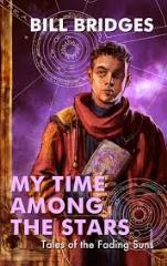 My Time Among the Stars - Tales of the Fading Suns