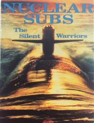 Nuclear Subs - The Silent Warriors