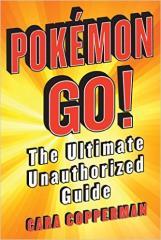 Pokemon Go! The Ultimate Unauthorized Guide