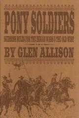 Pony Soldiers - Skirmish Rules for the Indian Wars & The Old West