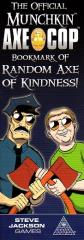 Official Munchkin Axe Cop Bookmark of Random Axe of Kindness, The