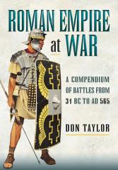 Roman Empire at War - A Compendium of Battles From 31 BC to AD 565