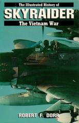 Skyraider - The Illustrated History of the Vietnam War