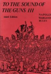 To the Sound of the Guns III - Napoleonic Wargame Rules (3rd Edition)