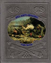 Civil War, The - Spies, Scouts, and Raiders