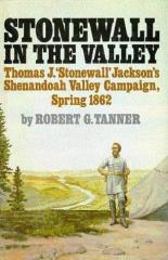 Stonewall in the Valley - Thomas J. Stonewall Jackson's Shenandoah Valley Campaign, Spring 1862
