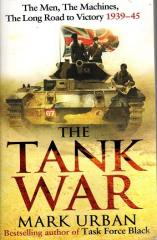 Tank War - The Men, the Machines, the Long Road to Victory 1939-45