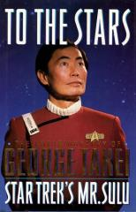 To The Stars - The Autobiography of George Takei, Star Trek's Mr. Sulu