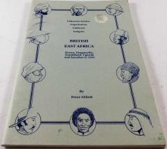 British East Africa - Kenya, Tanganyika, Somaliland, Uganda and Zanzibar to 1964