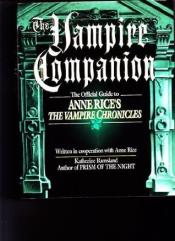 Vampire Companion - The Official Guide to Anne Rice's 'The Vampire Chronicles'
