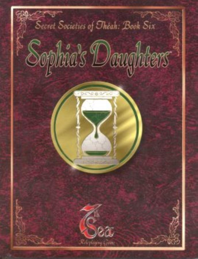 Secret Societies of Theah Book 6 - Sophia's Daughters - 7th Sea RPG